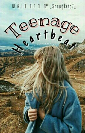 Teenage Heartbeat | ✓ by _Snowflake7_