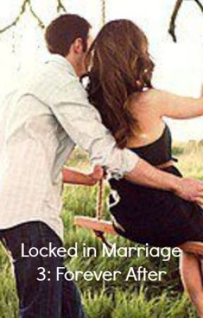Locked in Marriage 3: Forever After by Nox_Floo