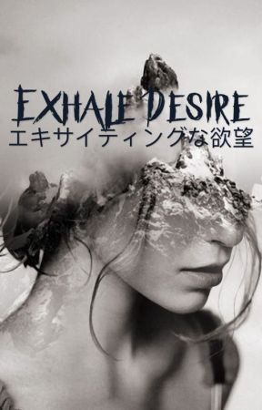 Exhale Desire_Poetry  by Blurry-Pilots12