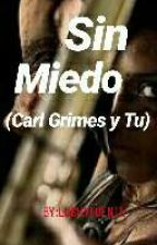 SIN MIEDO (carl grimes y tu) |TERMINADA| by LaLuchyXD