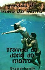Gravida Do Dono Do Morro by sarah_milly1