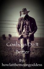 Cowboys Do It Better {on hold} by howlatthemoongoddess