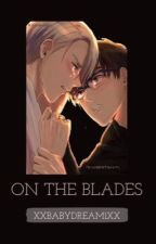 On The Blades© (Victuuri) by xxBabyDream1xx