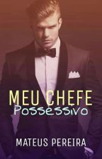 Meu Chefe Possessivo - 1° Temporada  by MateusPereiraDeJesus