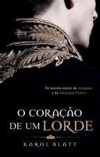 O Coração de um Lorde (Em Maio de 2018) by autorkarolblatt