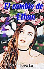 El cambio de Ethan by Fakenovemberrain