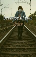 Because of you, Rider | Z Nation•10K [1] by dootifulphan