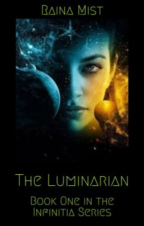 The Luminarian - BOOK ONE OF THE INFINITY ALLIANCE SERIES by RainaTheRogue