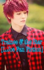 Trainee and the Star - L.Joe [Teen Top] fanfic {Ongoing} by ninetailgumiho