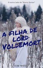 A filha de lord Voldemort {Hiatus} by SabrinaMelo578
