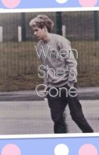 When She's Gone *DONE* by NiallsMyDrug