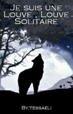 Je suis une Louve ,Louve Solitaire by tessaeli