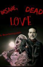 Insane, Dead, Love by StrawberryGusher