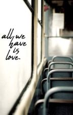 ALL WE HAVE IS LOVE ▹ daily reminders by rucastopia