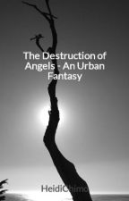 The Destruction of Angels - An Urban Fantasy by HeidiChimo