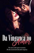 Da vingança ao amor - Livro 1 by EscritoraThainaraB
