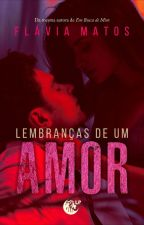 Lembranças De Um Amor! by FlaviaMatos