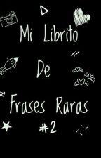 Mi Librito De Frases Raras #2 by UstehYioForever
