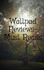 Wattpad Reviews- Must Reads by Kaya-Rose