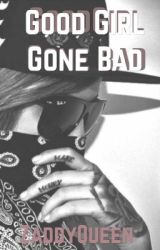GoodGirl Gone Bad by ZaddyQueen