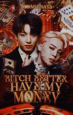 Bitch better have my money ➸ Kookmin fanfic {Prox.} by boomhinata