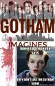 Gotham Imagines (Requests Closed) by FeirceAngel