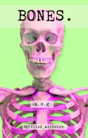 bones. - Lustful Disgust - Wattpad