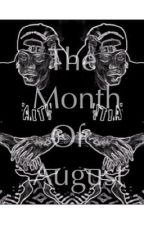 The Month Of August (August Alsina Story) by augalsina