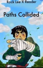 Rock Lee X Reader: Paths Collided  by zombielover8469