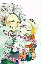 """Un superhéroe llamado """"Padre"""" by ElectriXsis"""