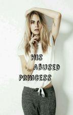 His Abused Princess (#Watty's2018) by OkayImgood