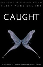 Caught (Westbury Faery Contest - Short Story Entry) by KellyAnneBlount