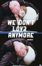 We don't love anymore || ji.kook by SweetJungkookie