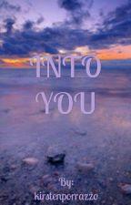Into You by kirstenporrazzo