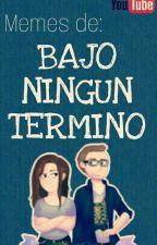 Memes de BAJO NINGUN TERMINO by ShawnM_12