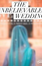 The Unbelievable Wedding by Fatush126