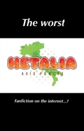 The Worst Hetalia Fanfic on the Internet...? by grizzlyeagleshark