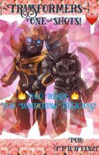 Transformers: One~Shots! ❤️  by TFBBFan21