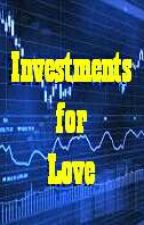 Investments for Love (Completed)  by iAmAnggeL