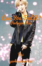Can you feel it? ~Pentagon Hui fanfiction  by park-serena-ssi