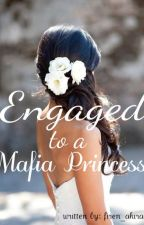 Engaged to a Mafia Princess by firen_akira