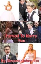 Forced to marry you (Niall Horan fanfic) by Dreamcatcherxxxx