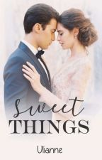 Sweet Things (COMPLETE) by uli3anne89