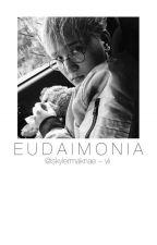 Eudaimonia [ my life ] by SkylerMaknae