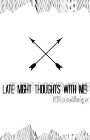 Late night Thoughts With Me  by ElloooHelga