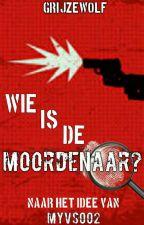 Wie Is De Moordenaar? ~Als In Een Film by GrijzeWolf