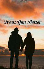 Treat You Better (Tamat)  by jscaureliaa