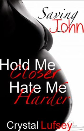 Hold Me Closer, Hate Me Harder: Saving John (Alternate BOOK TWO)