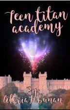 Teen titan Academy by AlexiaFabunan