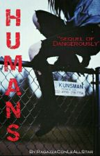 Humans (Sequel of Dangerously) by RagazzaConLeAllStar